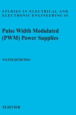 Pulse Width Modulated (PWM) Power Supplies: Volume 45 by V. Quercioli