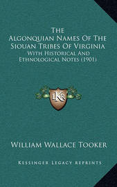 The Algonquian Names of the Siouan Tribes of Virginia: With Historical and Ethnological Notes (1901) by William Wallace Tooker
