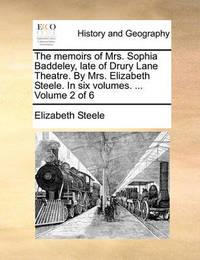 The Memoirs of Mrs. Sophia Baddeley, Late of Drury Lane Theatre. by Mrs. Elizabeth Steele. in Six Volumes. ... Volume 2 of 6 by Elizabeth Steele