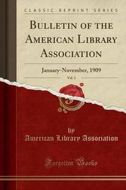 Bulletin of the American Library Association, Vol. 3 by American Library Association