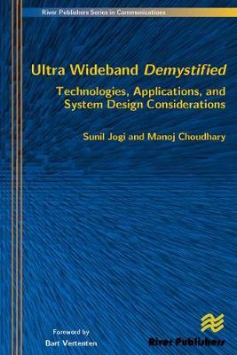 Ultra Wideband Demystified Technologies, Applications, and System Design Considerations by Sunil Jogi