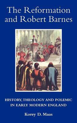 The Reformation and Robert Barnes by Korey D. Maas