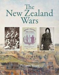 The New Zealand Wars by Philippa Werry