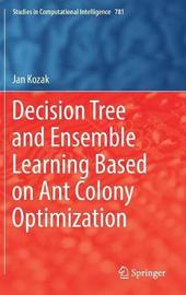 Decision Tree and Ensemble Learning Based on Ant Colony Optimization by Jan Kozak image