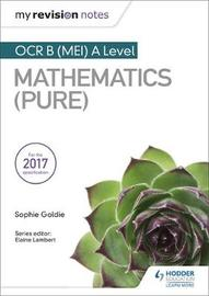 My Revision Notes: OCR B (MEI) A Level Mathematics (Pure) by Sophie Goldie