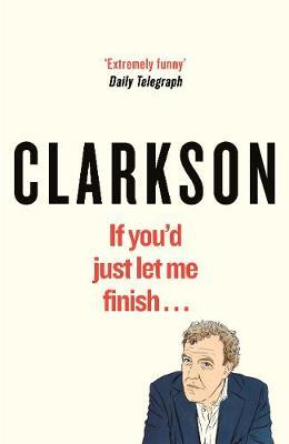 If You'd Just Let Me Finish by Jeremy Clarkson