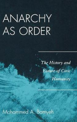 Anarchy as Order by Mohammed A Bamyeh