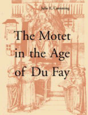 The Motet in the Age of Du Fay by Julie E. Cumming image