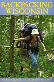 Backpacking Wisconsin by Jack P. Hailman