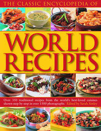 The Classic Encyclopedia of World Recipes: Sample the Classics of World Cuisine in This Comprehensive Collection of Over 350 Best-loved Recipes from Every Continent image