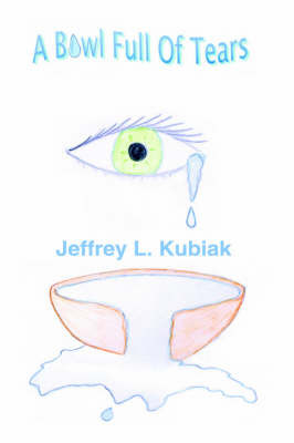 A Bowl Full of Tears by Jeffrey L. Kubiak image