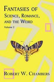 Fantasies of Science, Romance, and the Weird by Robert W Chambers image