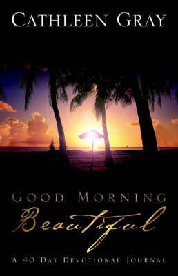 Good Morning Beautiful by Cathleen Gray