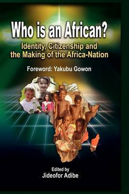 Who is an African? Identity, Citizenship and the Making of the Africa-Nation