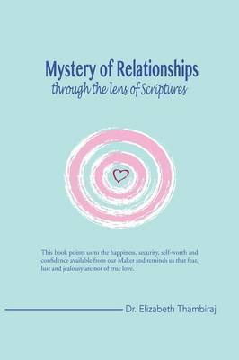 Mystery of Relationships Through the Lens of Scriptures by Dr Elizabeth Thambiraj