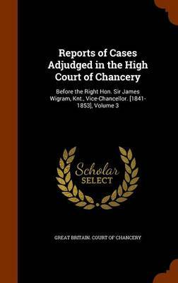 Reports of Cases Adjudged in the High Court of Chancery image
