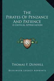 The Pirates of Penzance and Patience: A Critical Appreciation by Thomas F. Dunhill