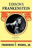 Edison's Frankenstein by Frederick C Wiebel, Jr.