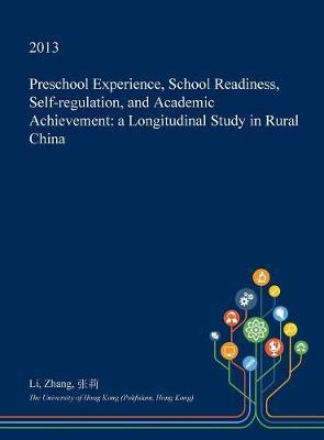 Preschool Experience, School Readiness, Self-Regulation, and Academic Achievement by Li Zhang