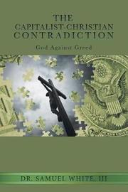 The Capitalist-Christian Contradiction by III Dr Samuel White image