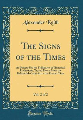 The Signs of the Times, Vol. 2 of 2 by Alexander Keith image