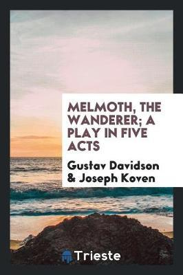 Melmoth, the Wanderer; A Play in Five Acts by Gustav Davidson image