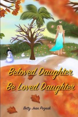 Beloved Daughter Be Loved Daughter by Betty Jean Poznak
