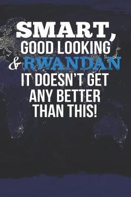 Smart, Good Looking & Rwandan It Doesn't Get Any Better Than This! by Natioo Publishing