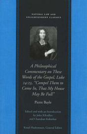"""Philosophical Commentary on These Words of the Gospel, Luke 14.23, """"Compel Them to Come in, That My House May be Full"""" by Pierre Bayle image"""