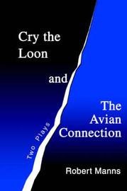 Cry the Loon and the Avian Connection: Two Plays by Robert Manns image