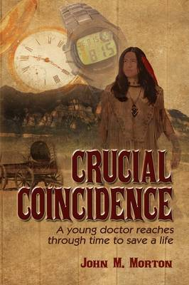 Crucial Coincidence, a Young Doctor Reaches Through Time to Save a Life by John Morton image