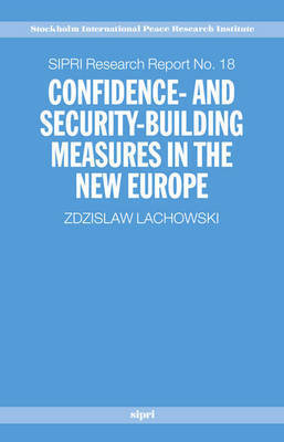 Confidence and Security Building Measures in the New Europe by Zdzislaw Lachowski