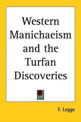 Western Manichaeism and the Turfan Discoveries by F Legge