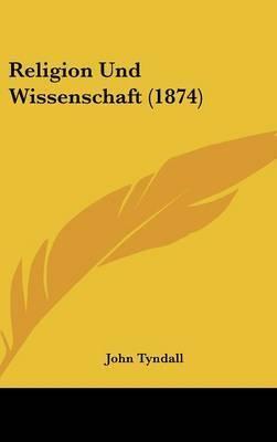 Religion Und Wissenschaft (1874) by John Tyndall