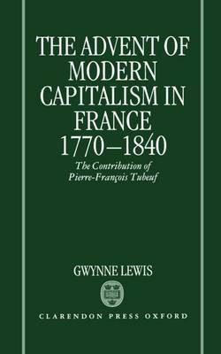 The Advent of Modern Capitalism in France 1770-1840 by Gwynne Lewis