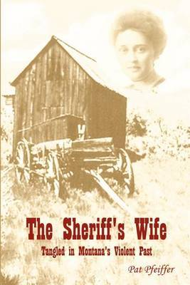 Sheriff's Wife: Tangled in Montana's Violent Past by Pat Pfeiffer image