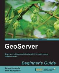 GeoServer Beginner's Guide by Stefano Iacovella