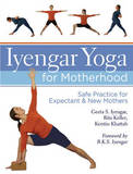 Iyengar Yoga for Motherhood: Safe Practice for Expectant and New Mothers by Geeta S. Iyengar