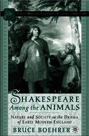 Shakespeare Among the Animals by Bruce Thomas Boehrer