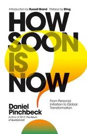 How Soon is Now? by Daniel Pinchbeck