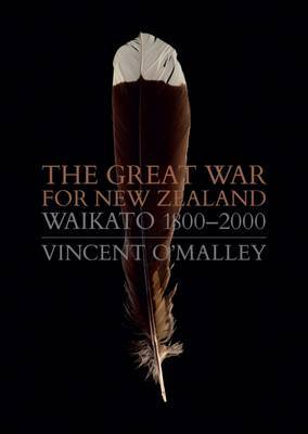 The Great War for New Zealand by Vincent O'Malley