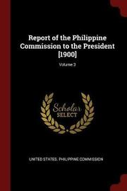 Report of the Philippine Commission to the President [1900]; Volume 3