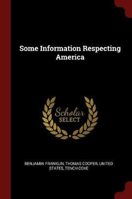 Some Information Respecting America by Benjamin Franklin