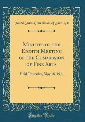 Minutes of the Eighth Meeting of the Commission of Fine Arts by United States Commission of Fine Arts