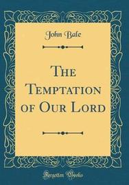 The Temptation of Our Lord (Classic Reprint) by John Bale image