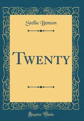 Twenty (Classic Reprint) by Stella Benson