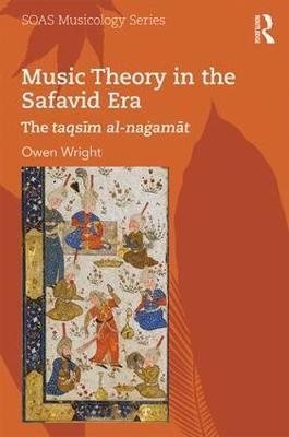 Music Theory in the Safavid Era by Owen Wright