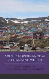 Arctic Governance in a Changing World by Mary Durfee