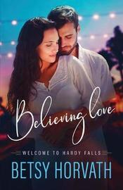Believing Love by Betsy Horvath