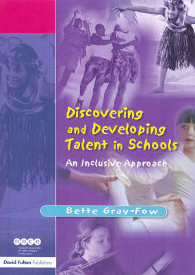 Discovering and Developing Talent in Schools: An Inclusive Approach by Bette Gray-Fow
